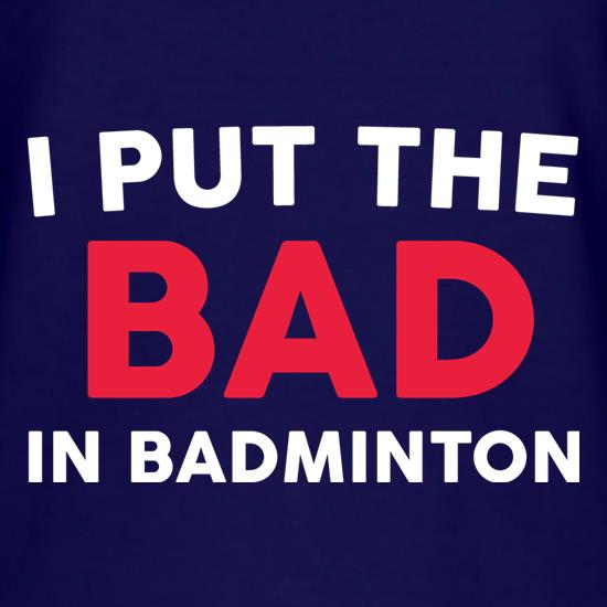 I Put The Bad In Badminton t shirt