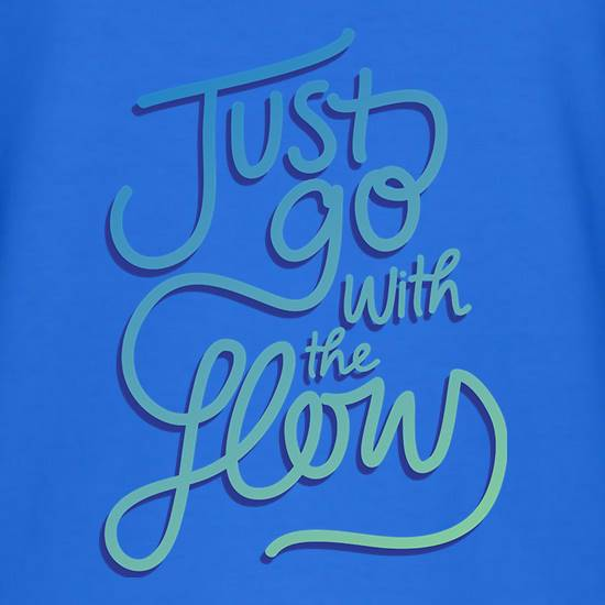 Just Go With The Flow t shirt