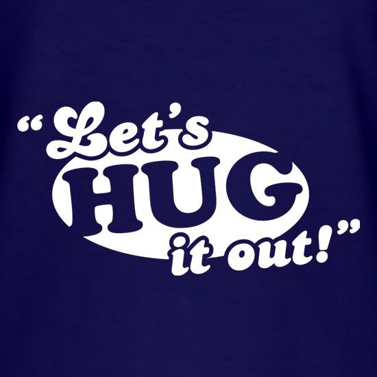 Let's Hug It Out! t shirt