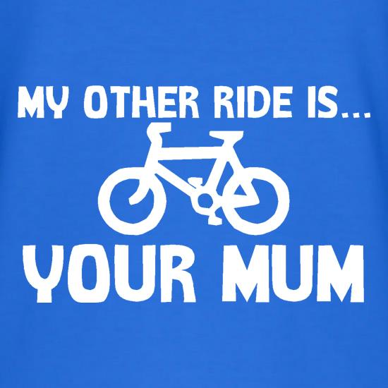My other ride is your mum! t shirt