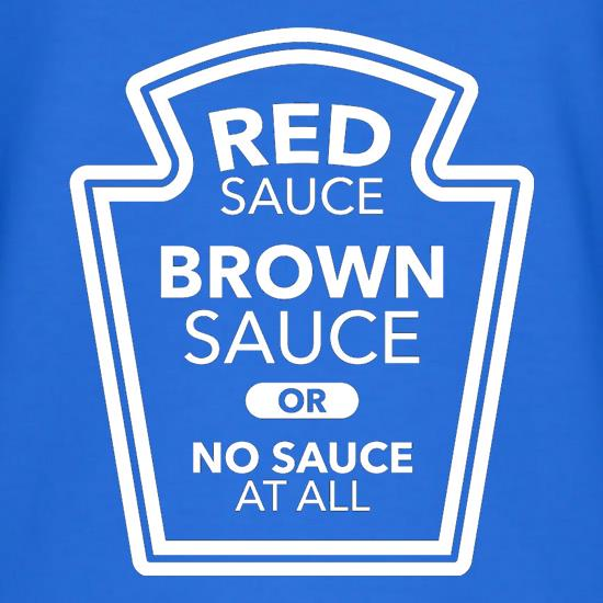 Red Sauce, Brown Sauce, Or No Sauce At All t shirt