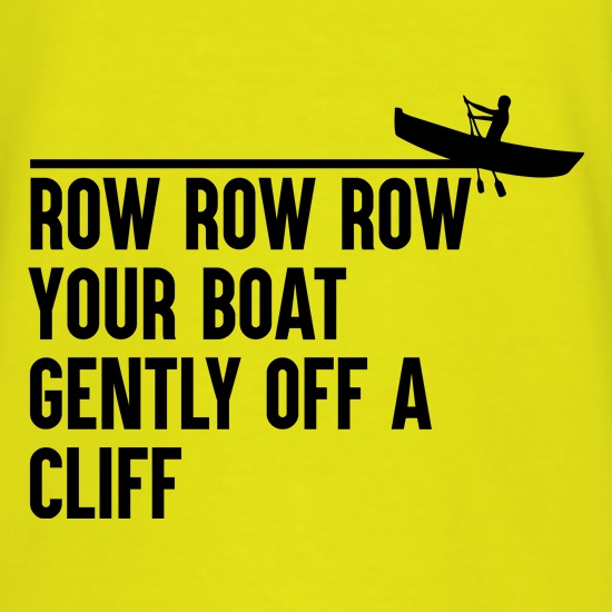 Row Your Boat Gently Off A Cliff t shirt
