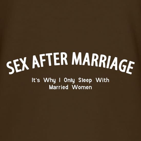 Sex After Marriage It's Why I Only Sleep With Married Women t shirt