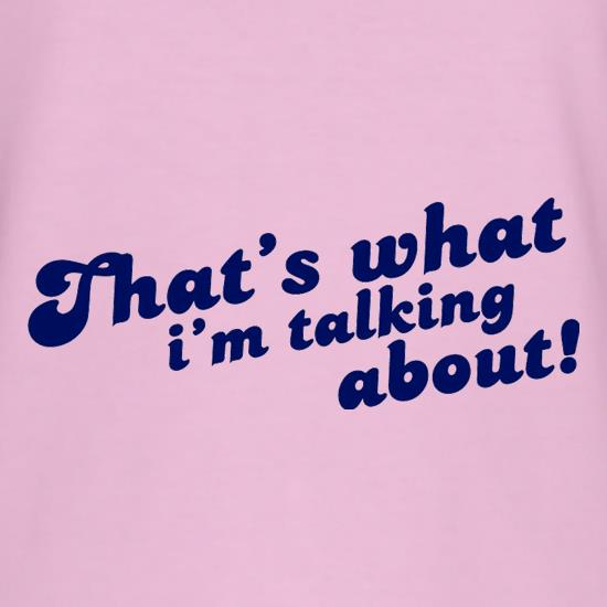 That's What I'm Talking About! t shirt