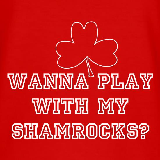 Wana play with my shamrocks? t shirt