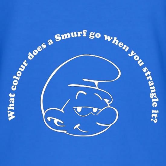 What Colour Does A Smurf Go When You Strangle It? t shirt