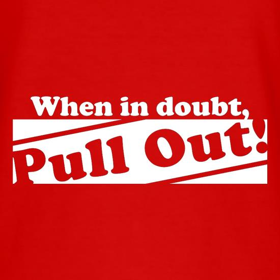 When In Doubt, Pull Out! t shirt