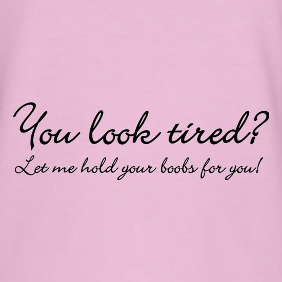 You Look Tired? Let Me Hold Your Boobs For You! t shirt