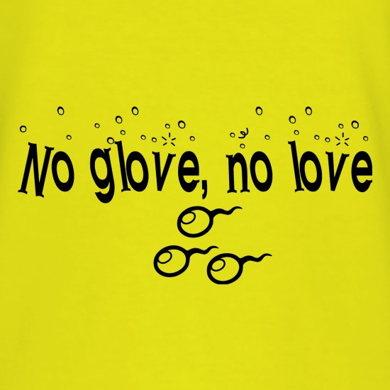 No glove, no love t shirt