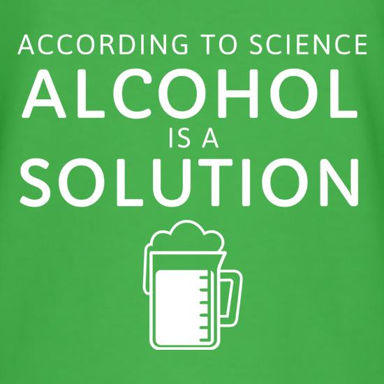 According To Science, Alcohol Is A Solution t shirt