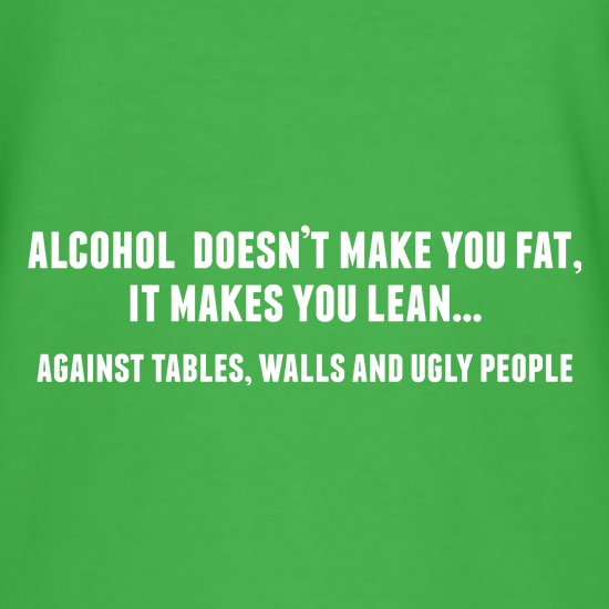 Alcohol Makes You Lean t shirt