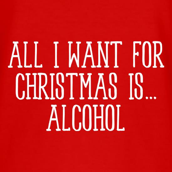 All I Want For Christmas Is Alcohol t shirt