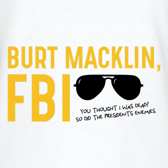 Burt Macklin, FBI t shirt
