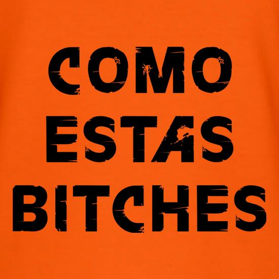 Como Estas Bitches t shirt
