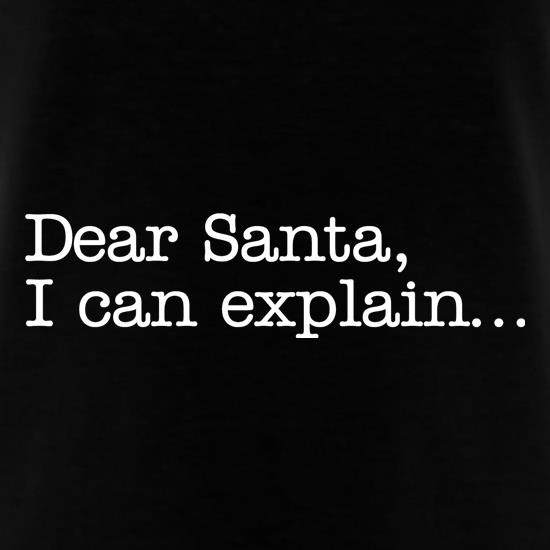 Dear Santa, I can explain.... t shirt