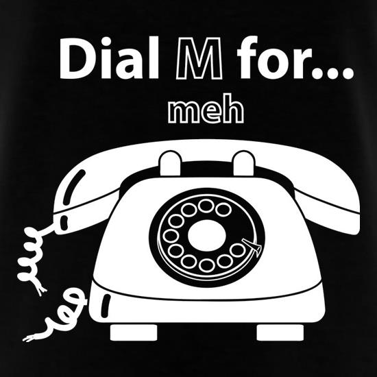 Dial M For Meh t shirt