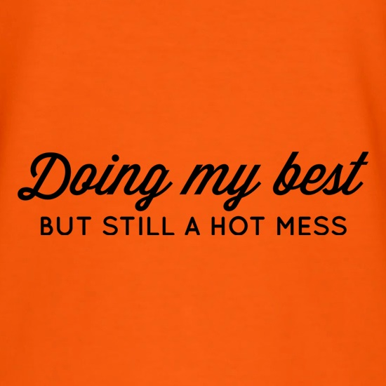 Doing My Best, But Still A Hot Mess t shirt