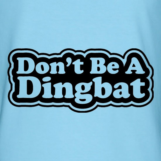 Don't Be A Dingbat t shirt