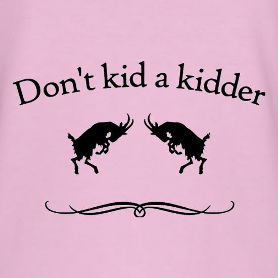 Don't Kid A Kidder t shirt