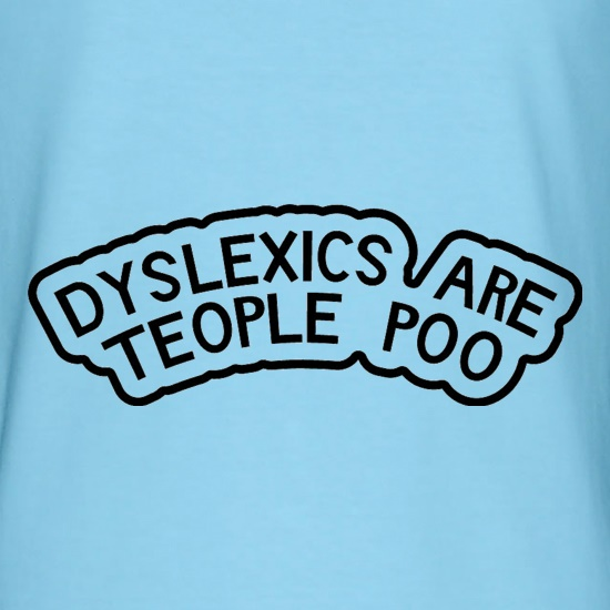 Dyslexics Are Teople Poo t shirt