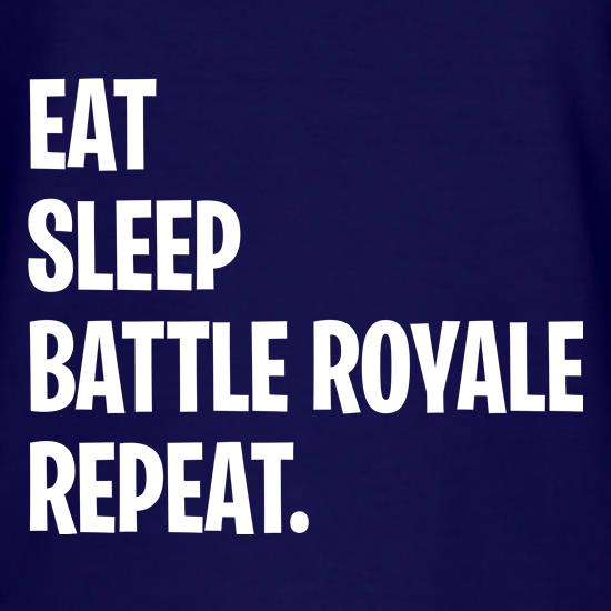 Eat, Sleep, Battle Royale, Repeat t shirt