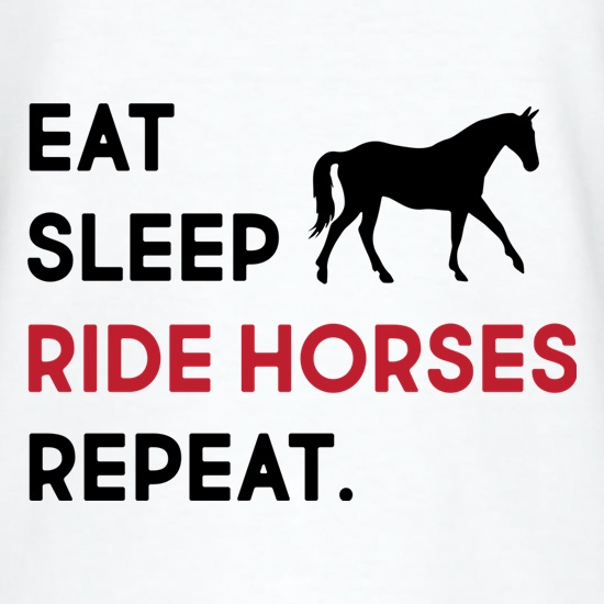 Eat, Sleep, Ride Horses. Repeat t shirt