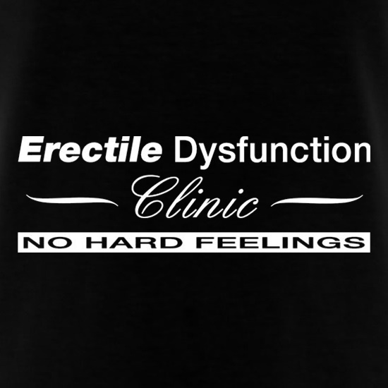 Erectile Dysfunction Clinic No Hard Feelings t shirt