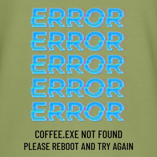 Error Coffee.exe not found t shirt