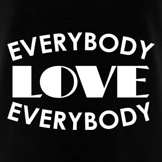 Everybody Love Everybody t shirt
