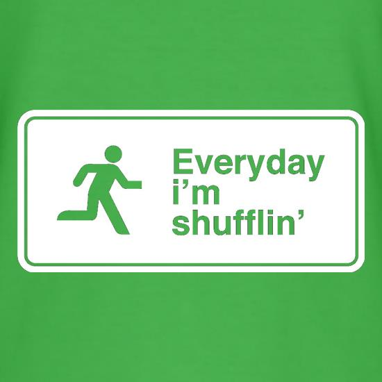 Everyday I'm Shufflin' t shirt