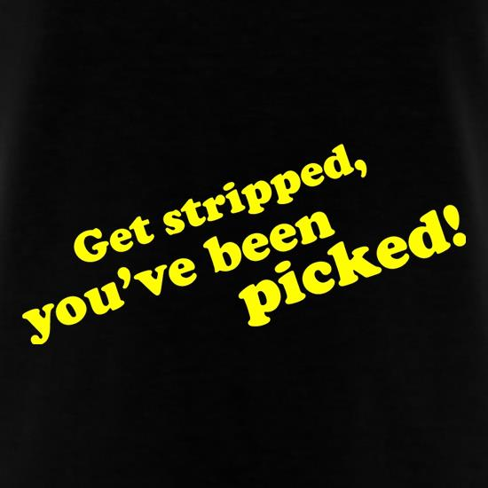 Get Stripped, You've Been Picked! t shirt