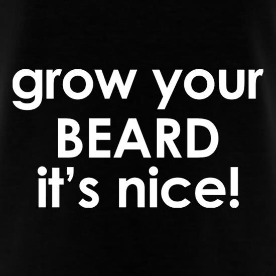 Grow Your Beard It's Nice! t shirt