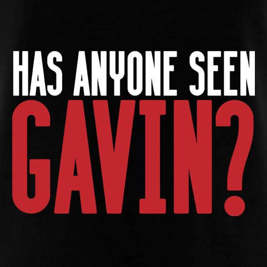 Has Anyone Seen Gavin? t shirt