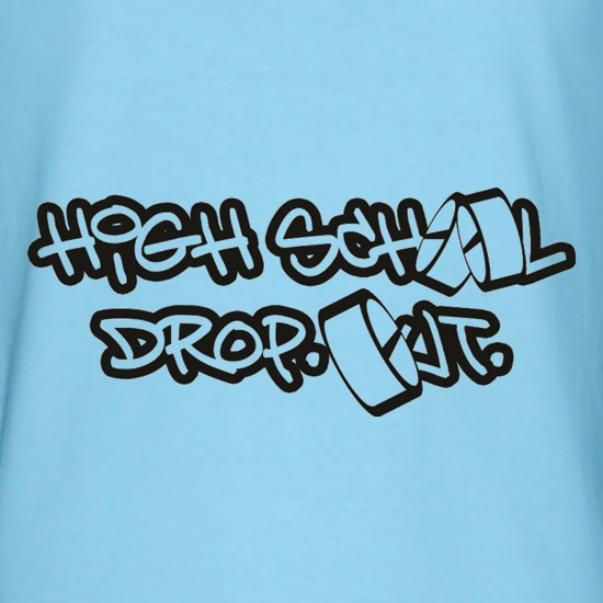 High School Drop Out t shirt