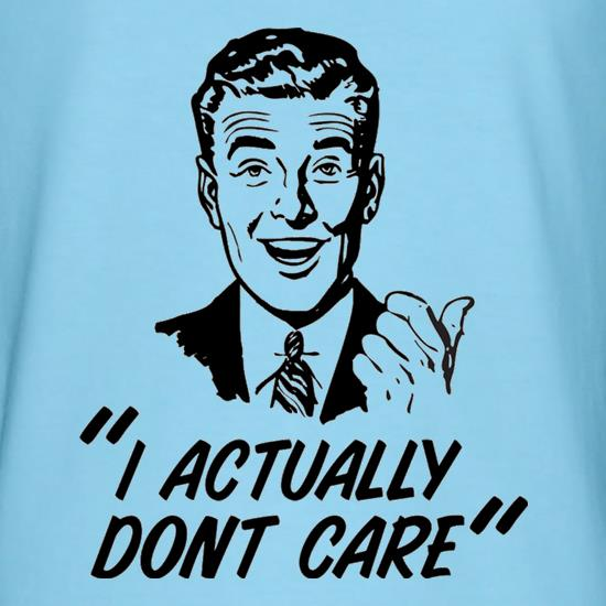 I Actually Don't Care t shirt