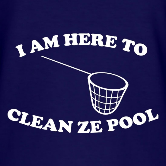 I Am Here To Clean Ze Pool t shirt