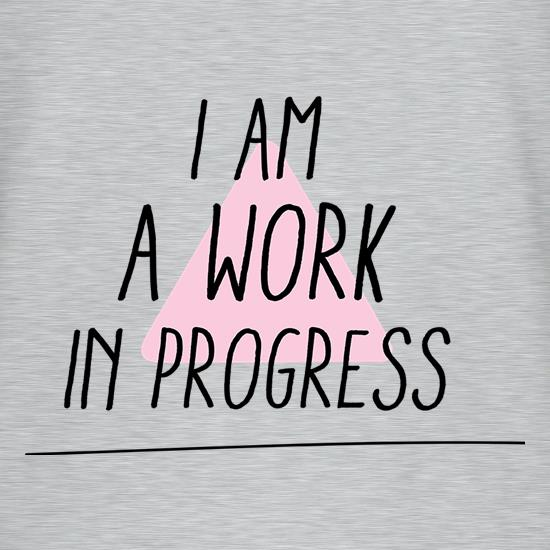I Am Work In Progress t shirt