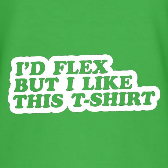 I'd Flex But I Like This T-Shirt t shirt