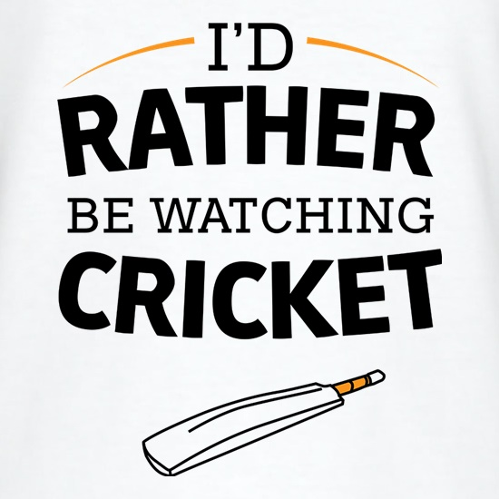 I'd Rather Be Watching Cricket t shirt