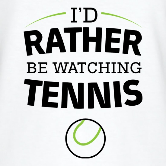 I'd Rather Be Watching Tennis t shirt