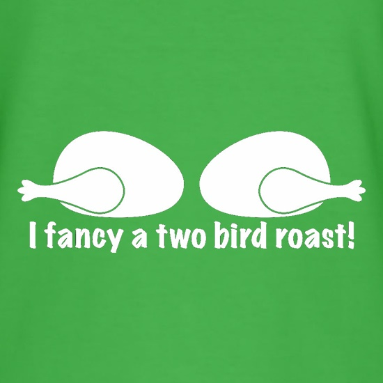 I Fancy A Two Bird Roast t shirt