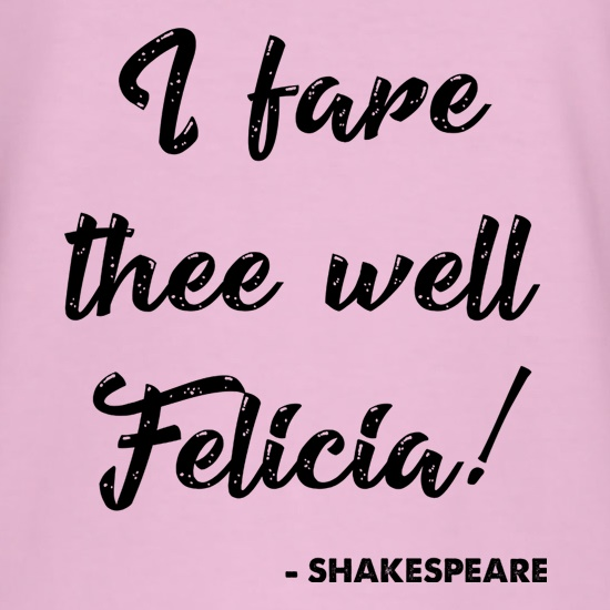 I Fare Thee Well Felicia t shirt