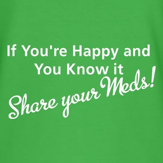 If you're happy and you know it share your meds t shirt