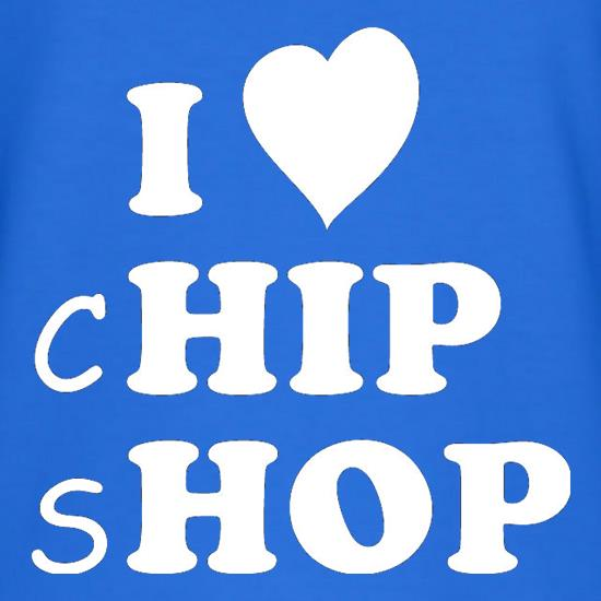 I Love Chip Shop t shirt
