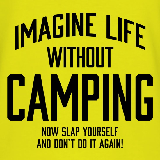Imagine Life Without Camping t shirt