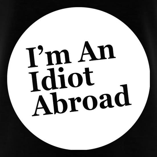 I'm An Idiot Abroad t shirt