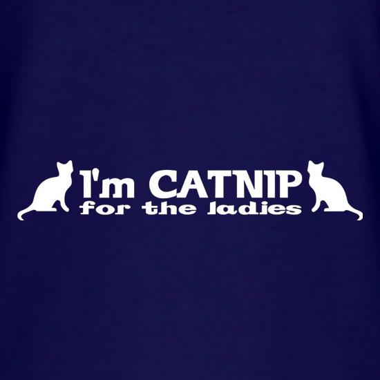 I'm Catnip For The Ladies t shirt