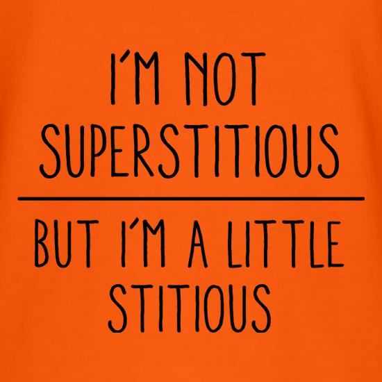 I'm Not Superstitious, But I'm A Little Stitious t shirt