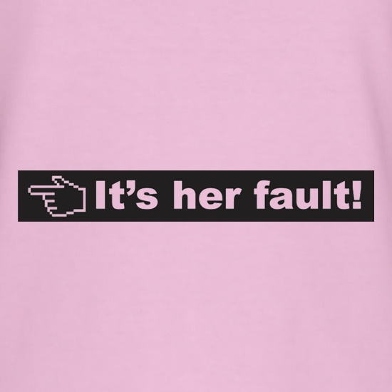 It's Her Fault t shirt