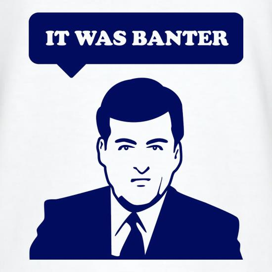 It Was Banter t shirt